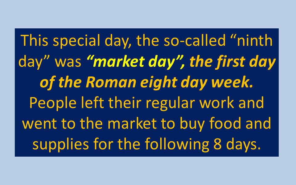 This special day, the so-called ninth day was market day , the first day