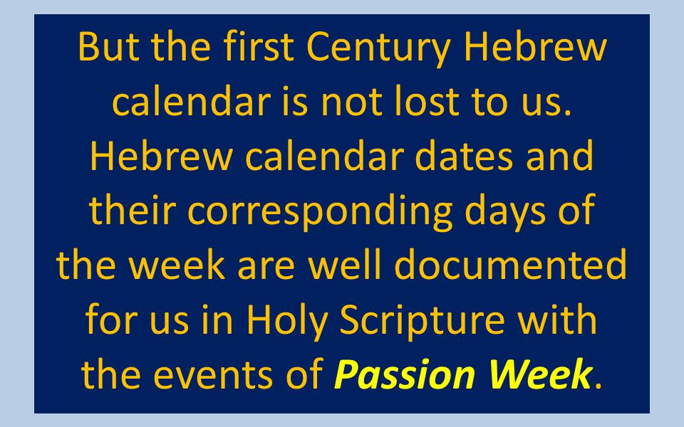 But the first Century Hebrew calendar is not lost to us.