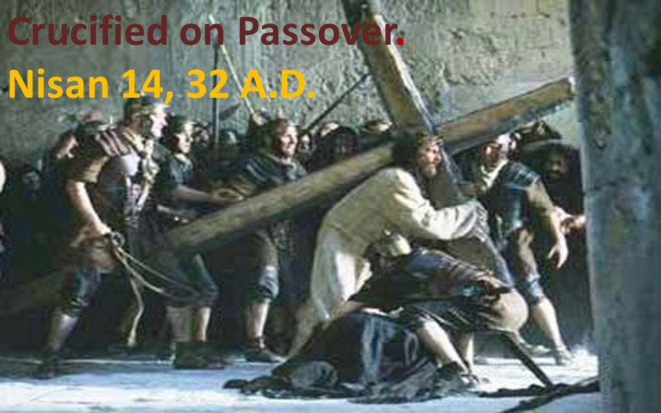 Crucified on Passover. Nisan 14, 32 A.D.