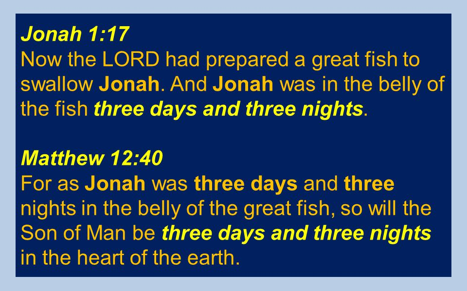 Jonah 1:17 Now the LORD had prepared a great fish to swallow Jonah