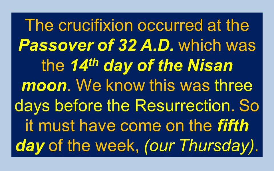 The crucifixion occurred at the Passover of 32 A. D