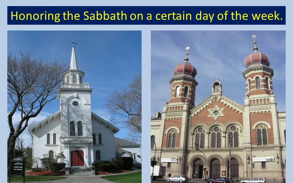 Honoring the Sabbath on a certain day of the week.