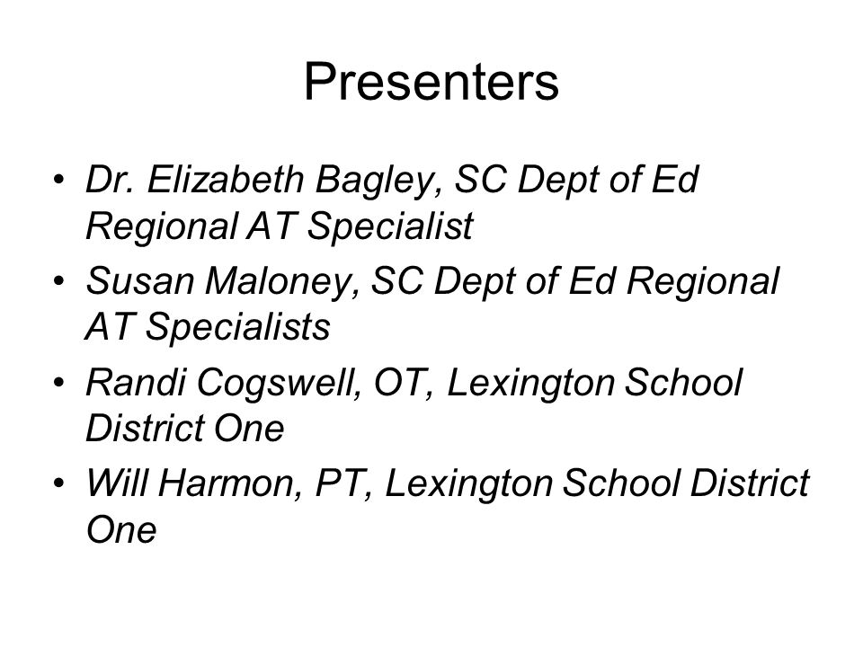 Presenters Dr. Elizabeth Bagley, SC Dept of Ed Regional AT Specialist