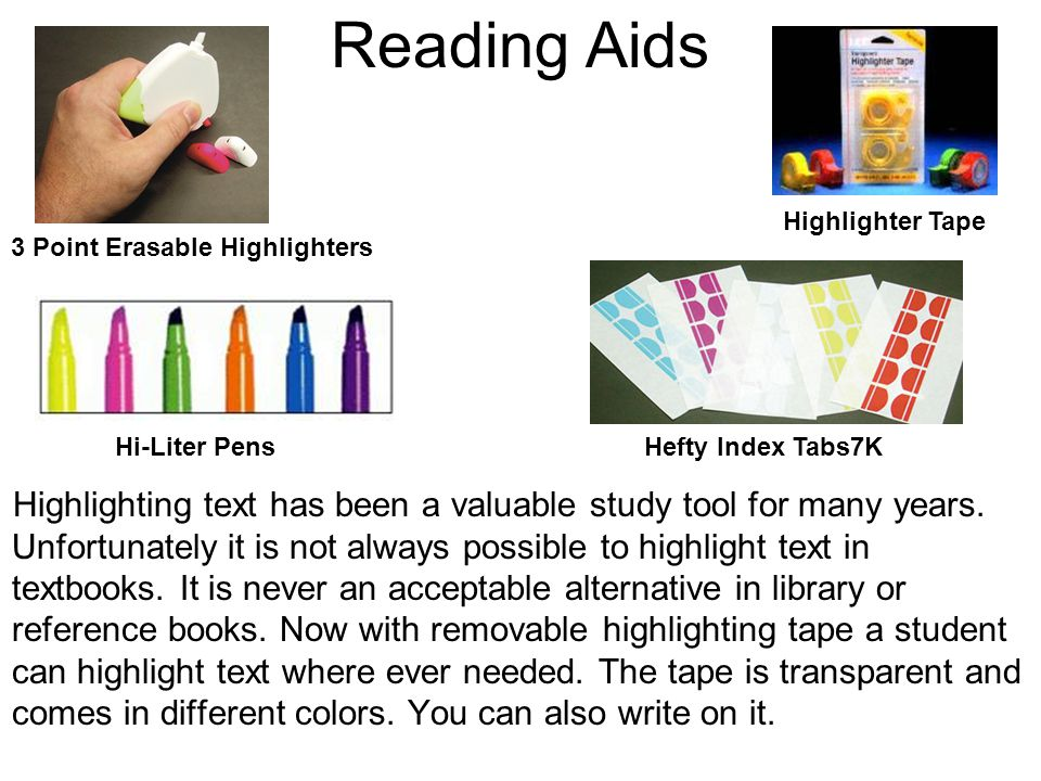 Reading Aids Highlighter Tape. 3 Point Erasable Highlighters. Hi-Liter Pens. Hefty Index Tabs7K.