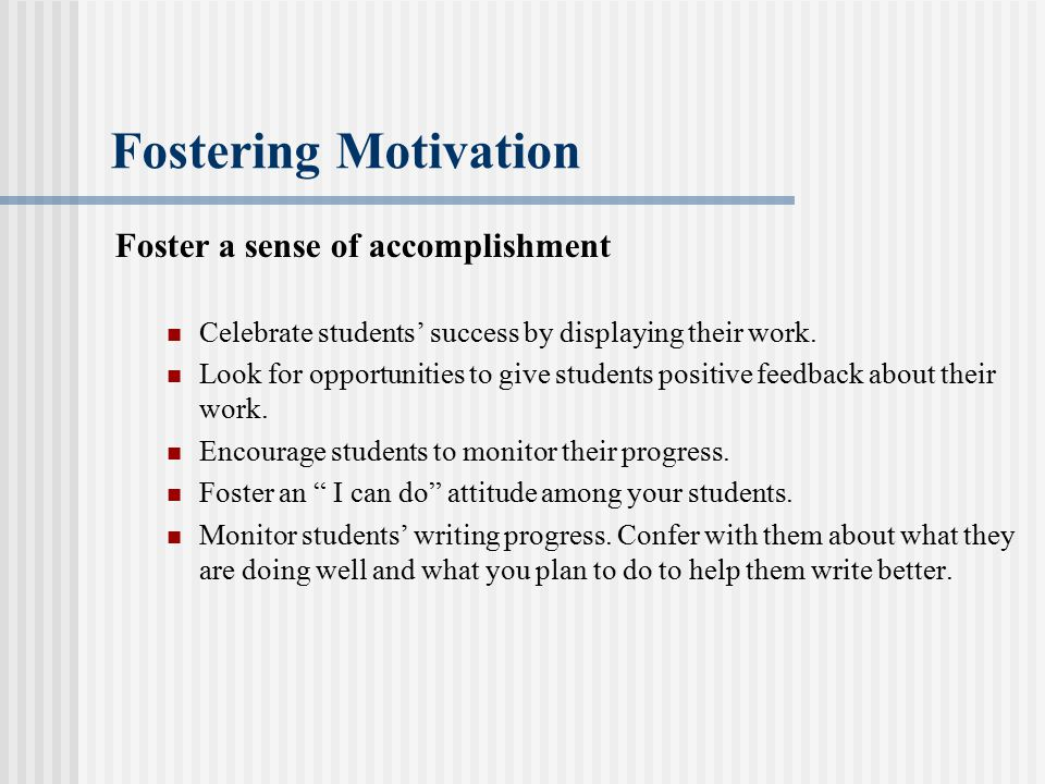 Fostering Motivation Foster a sense of accomplishment