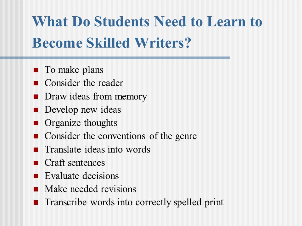 What Do Students Need to Learn to Become Skilled Writers