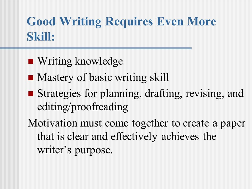 Good Writing Requires Even More Skill: