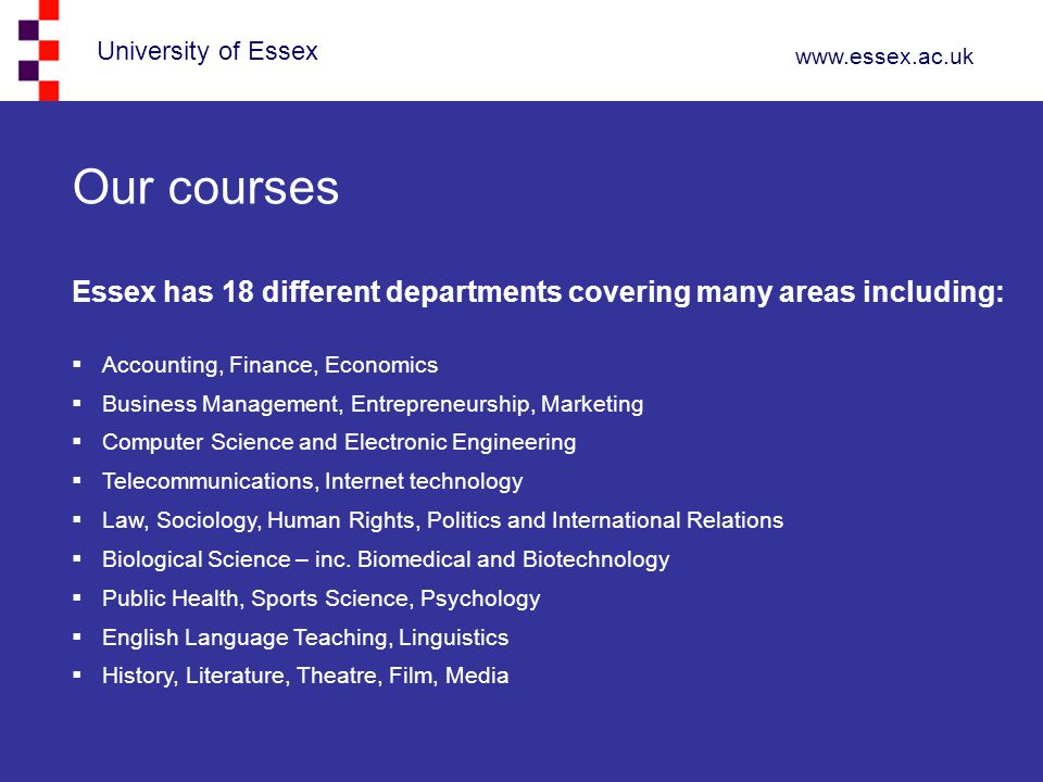 Our courses Essex has 18 different departments covering many areas including: Accounting, Finance, Economics.