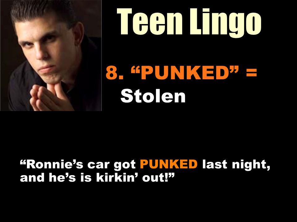 Teen Lingo Workin It Out 8. PUNKED = Stolen