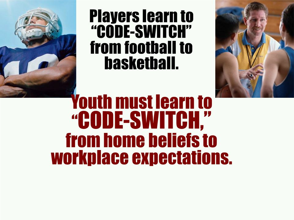 Players learn to CODE-SWITCH from football to basketball.