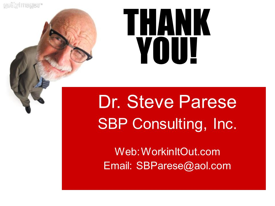 THANK YOU! Workin It Out Dr. Steve Parese SBP Consulting, Inc.
