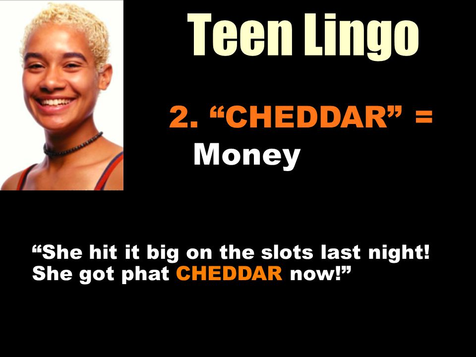 Teen Lingo Workin It Out 2. CHEDDAR = Money