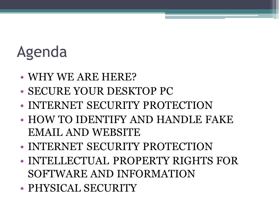 Agenda WHY WE ARE HERE SECURE YOUR DESKTOP PC