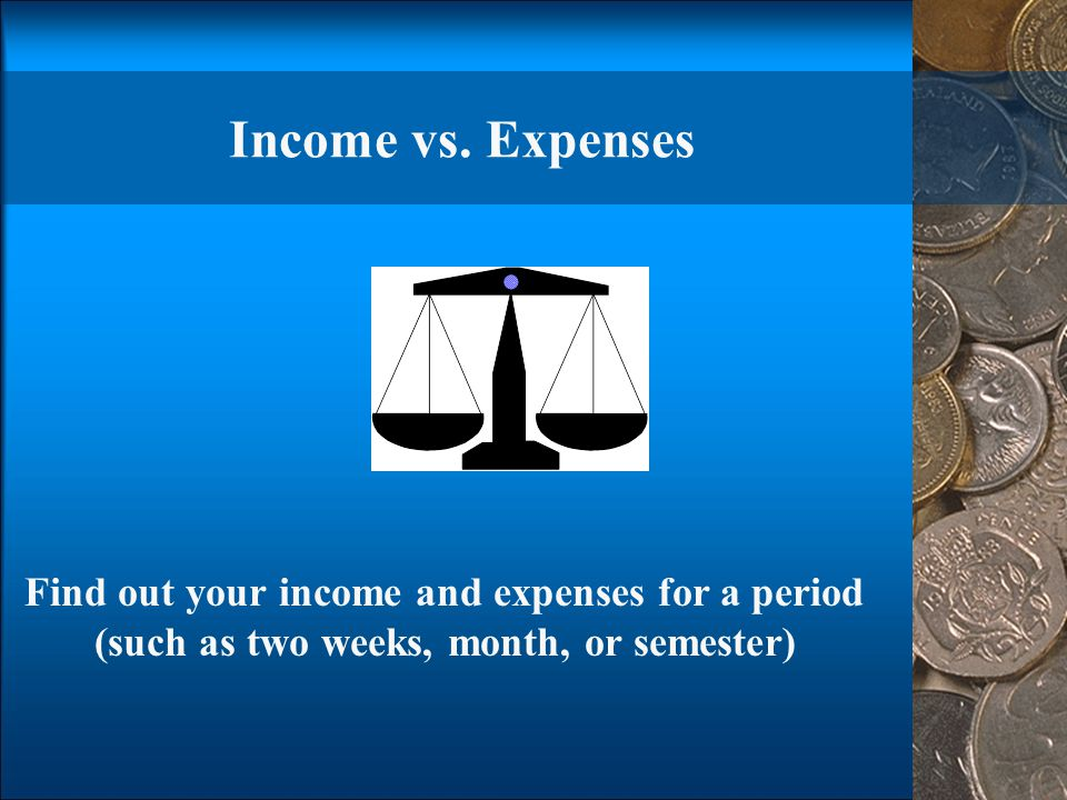 Income vs. Expenses Find out your income and expenses for a period