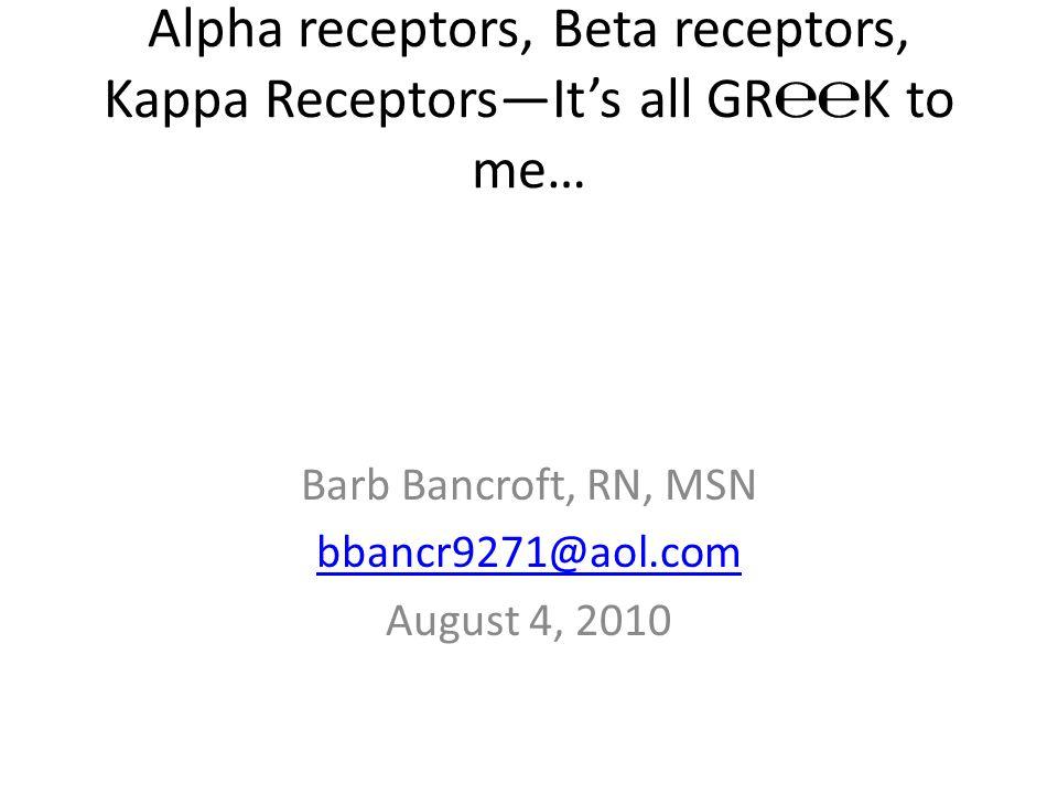 Alpha receptors, Beta receptors, Kappa Receptors—It's all GR℮℮K to me…