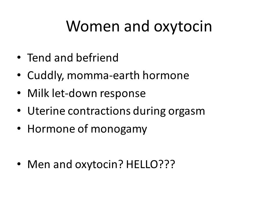Women and oxytocin Tend and befriend Cuddly, momma-earth hormone