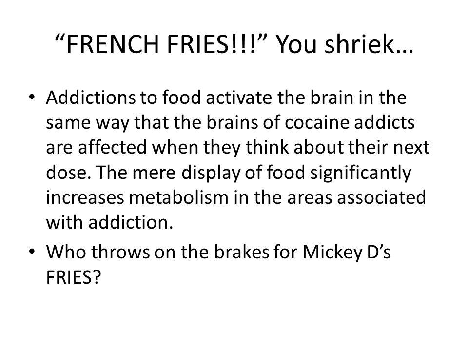 FRENCH FRIES!!! You shriek…