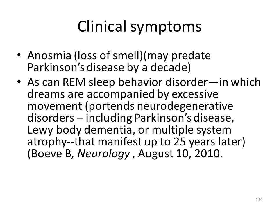 Clinical symptoms Anosmia (loss of smell)(may predate Parkinson's disease by a decade)