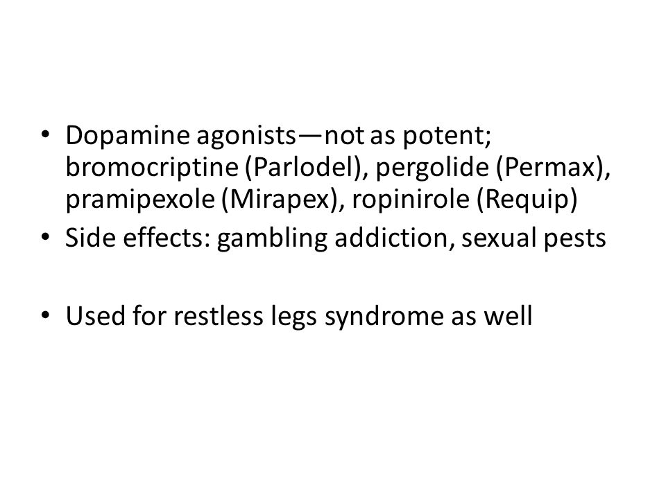 Dopamine agonists—not as potent; bromocriptine (Parlodel), pergolide (Permax), pramipexole (Mirapex), ropinirole (Requip)