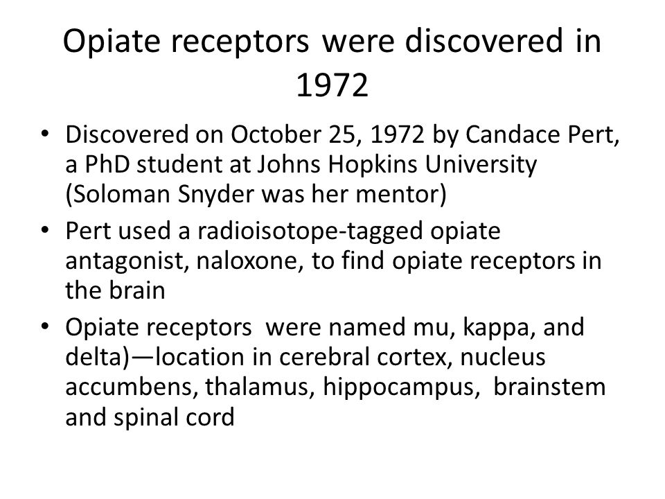 Opiate receptors were discovered in 1972