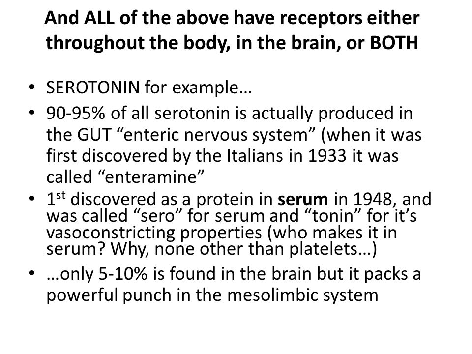 And ALL of the above have receptors either throughout the body, in the brain, or BOTH