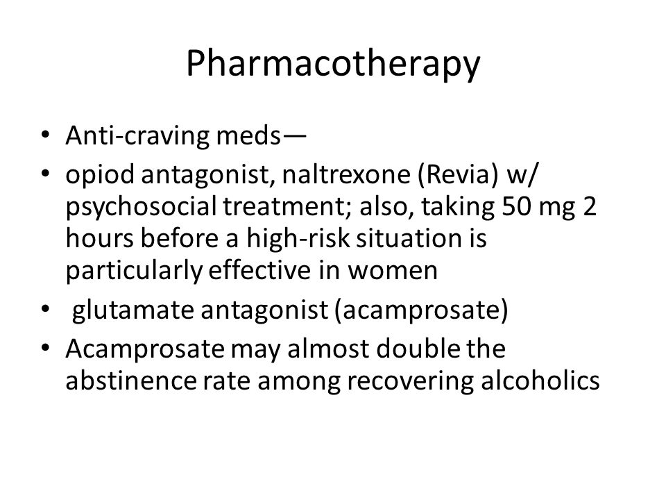 Pharmacotherapy Anti-craving meds—