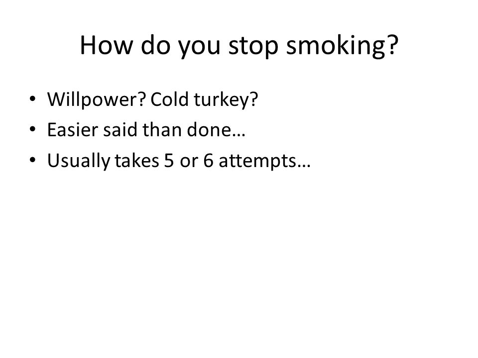 How do you stop smoking Willpower Cold turkey