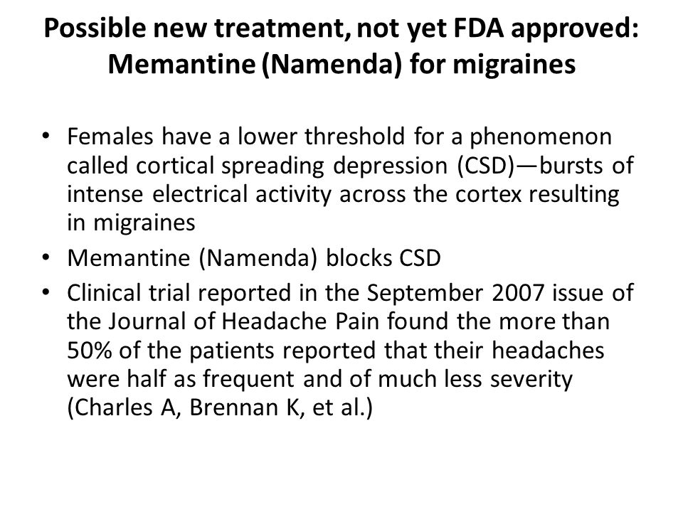 Possible new treatment, not yet FDA approved: Memantine (Namenda) for migraines