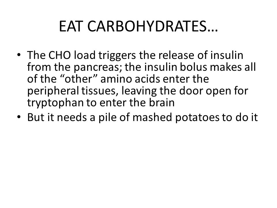 EAT CARBOHYDRATES…