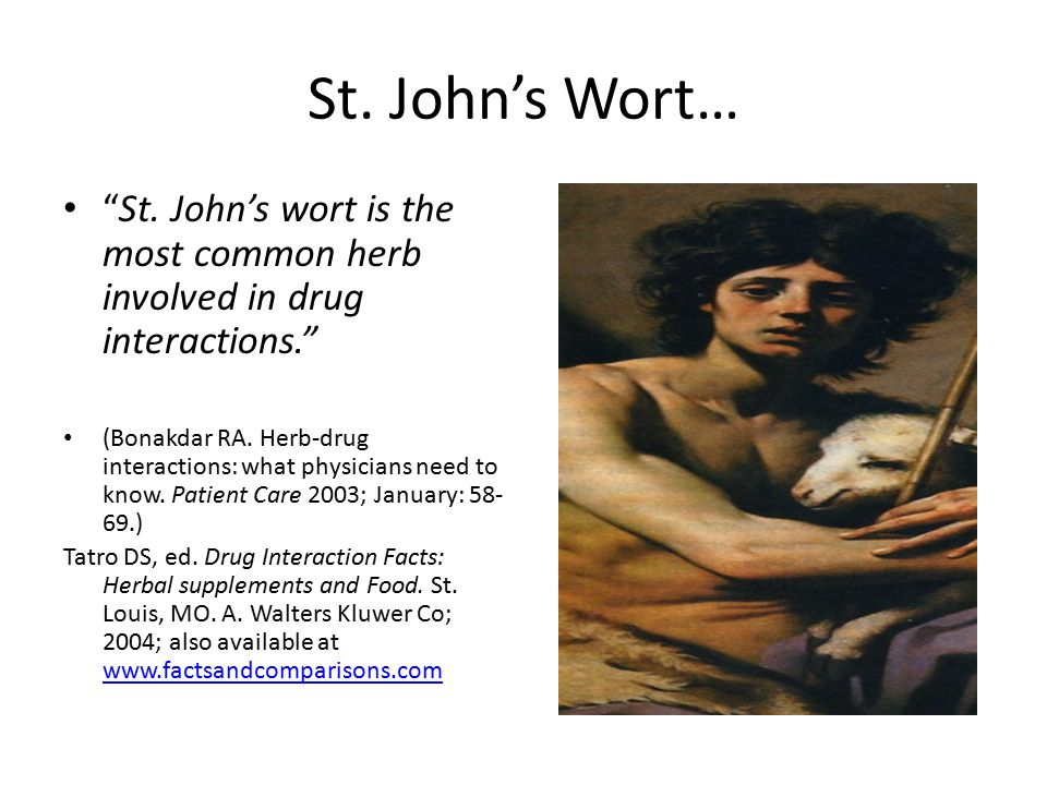 St. John's Wort… St. John's wort is the most common herb involved in drug interactions.