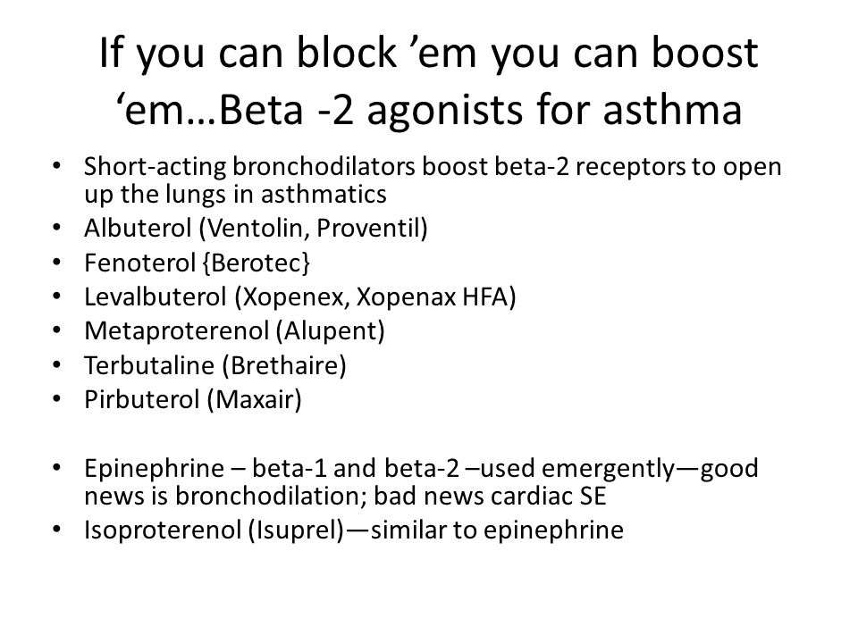 If you can block 'em you can boost 'em…Beta -2 agonists for asthma