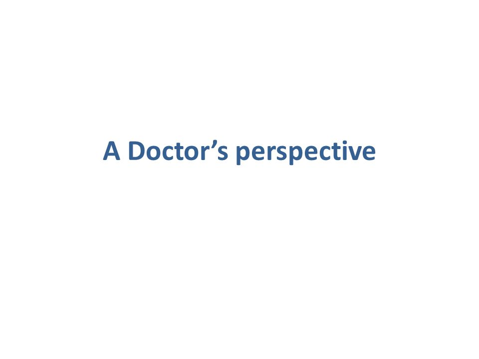 A Doctor's perspective