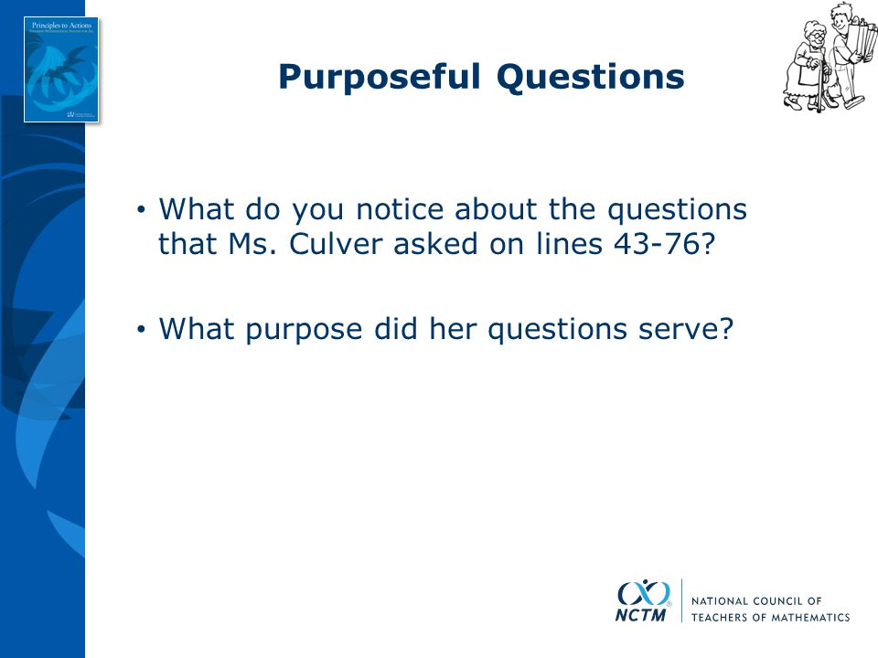 Purposeful Questions What do you notice about the questions that Ms. Culver asked on lines 43-76