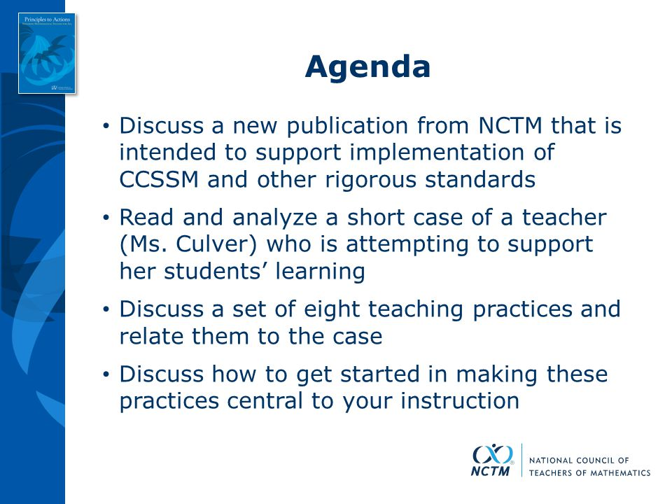 Agenda Discuss a new publication from NCTM that is intended to support implementation of CCSSM and other rigorous standards.