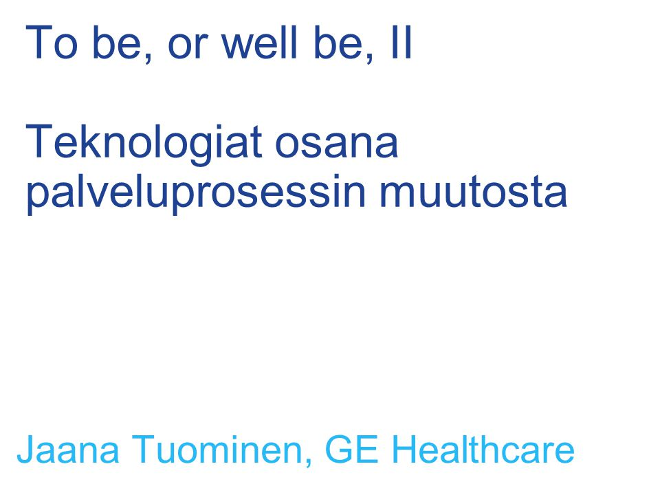 To be, or well be, II Teknologiat osana palveluprosessin muutosta