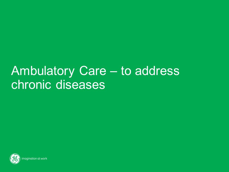 Ambulatory Care – to address chronic diseases