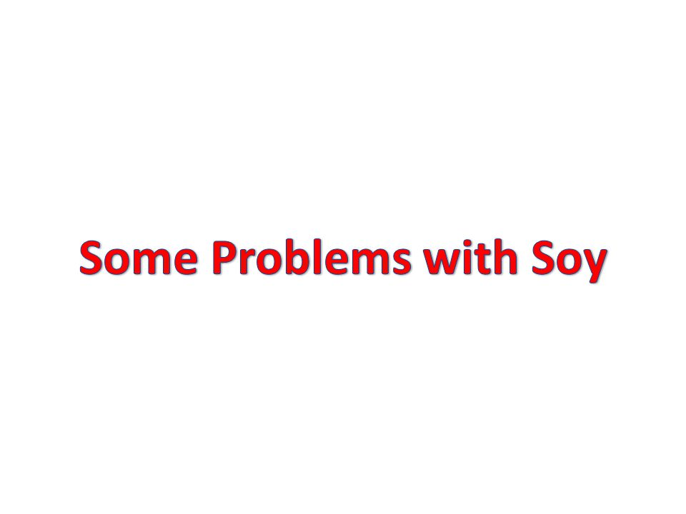 Some Problems with Soy