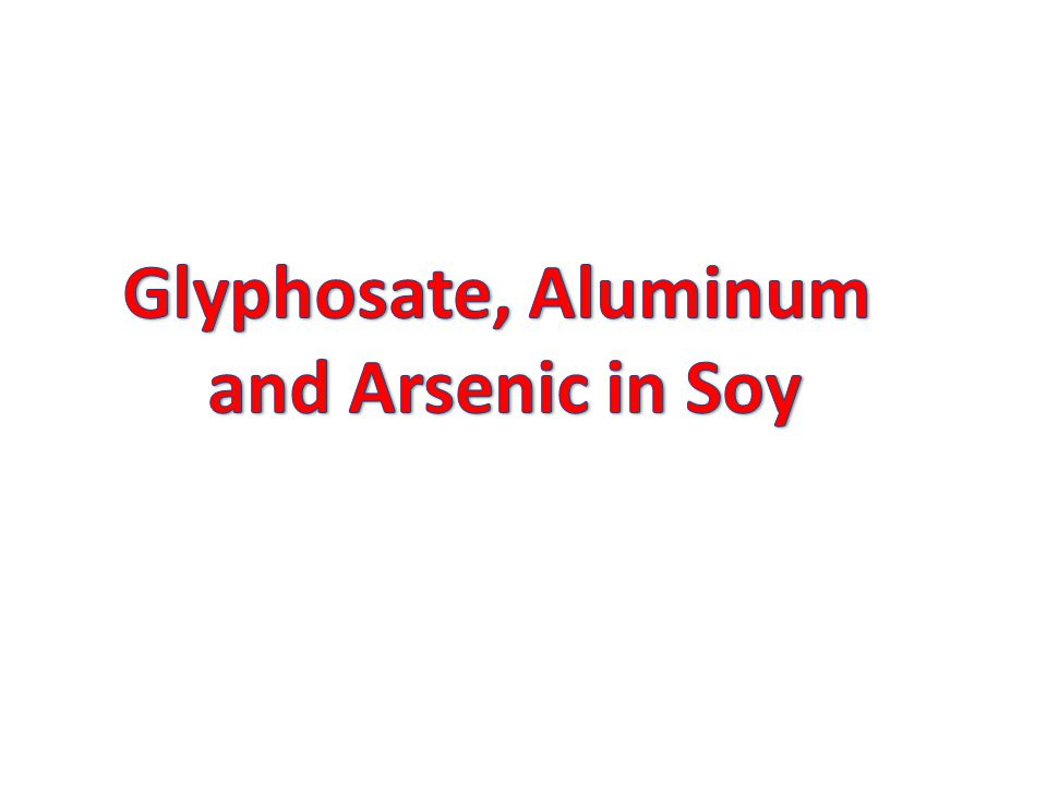 Glyphosate, Aluminum and Arsenic in Soy