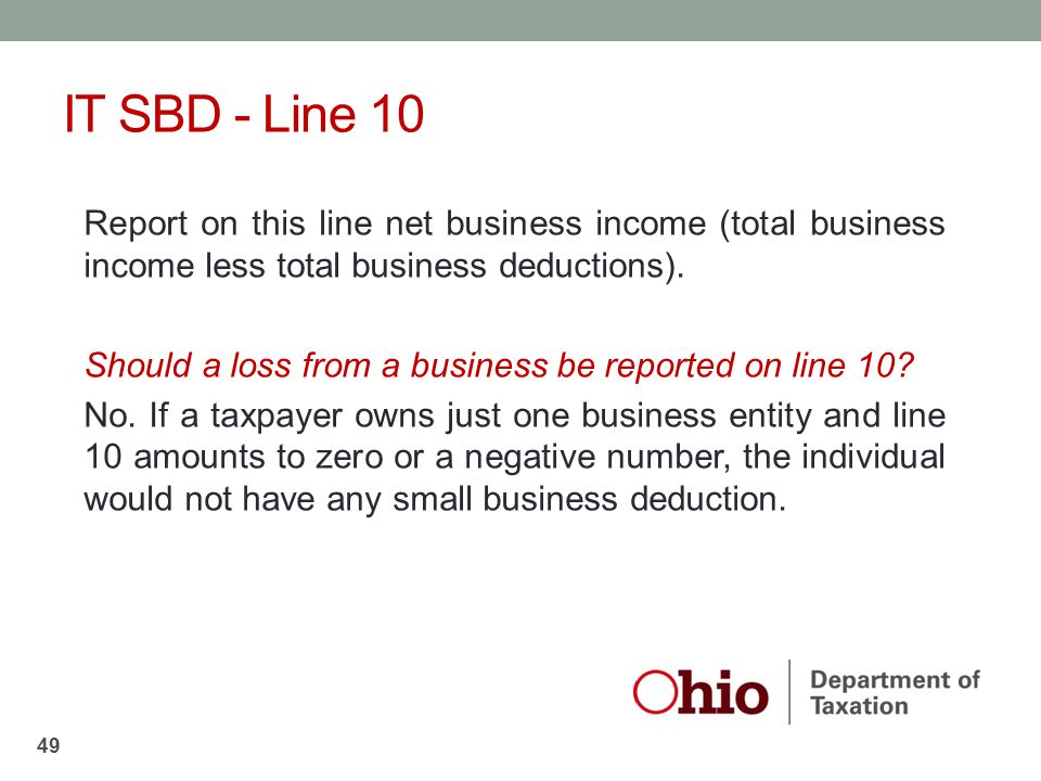 IT SBD - Line 10 Report on this line net business income (total business income less total business deductions).