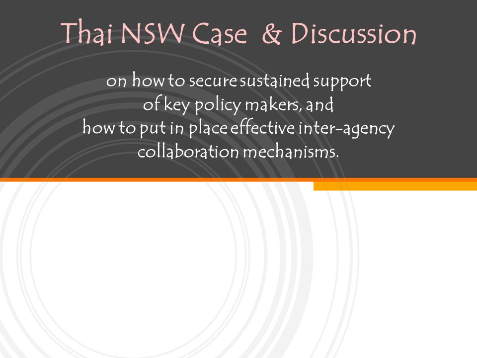 Thai NSW Case & Discussion on how to secure sustained support of key policy makers, and how to put in place effective inter-agency collaboration mechanisms.