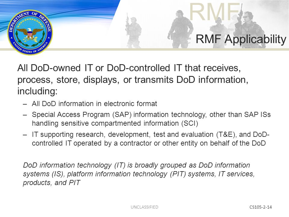 RMF Applicability All DoD-owned IT or DoD-controlled IT that receives, process, store, displays, or transmits DoD information, including: