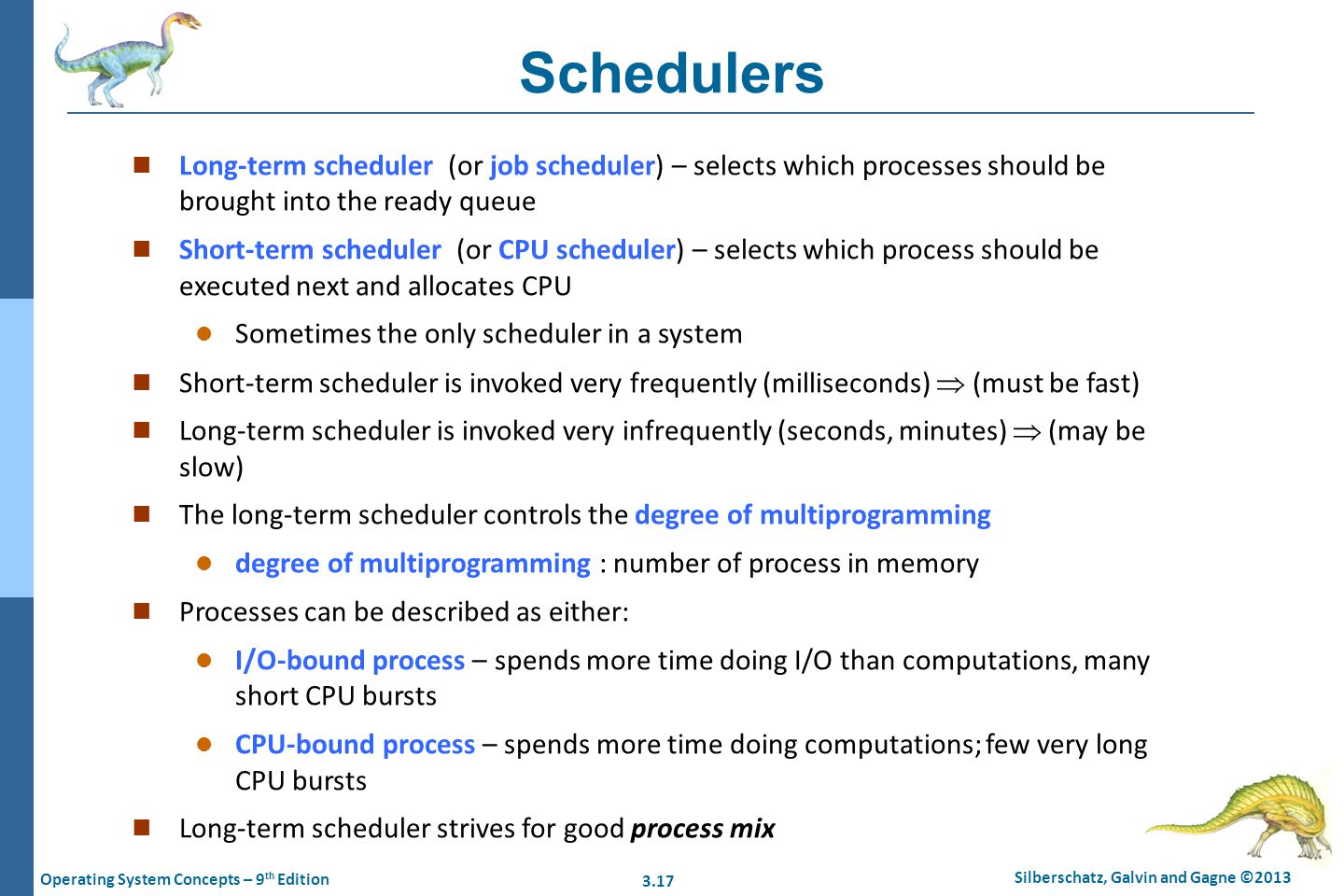 Schedulers Long-term scheduler (or job scheduler) – selects which processes should be brought into the ready queue.