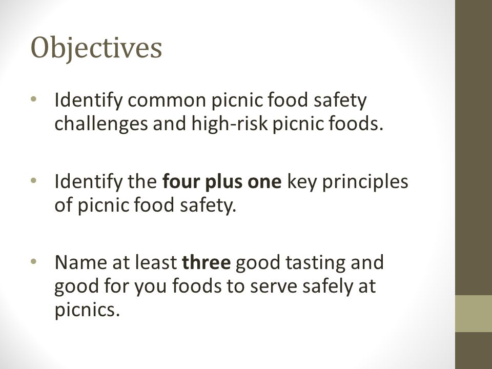 Objectives Identify common picnic food safety challenges and high-risk picnic foods.