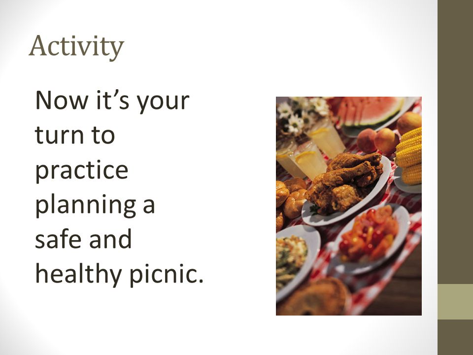 Activity Now it's your turn to practice planning a safe and healthy picnic. SUGGESTED ACTIVITY (10 minutes)