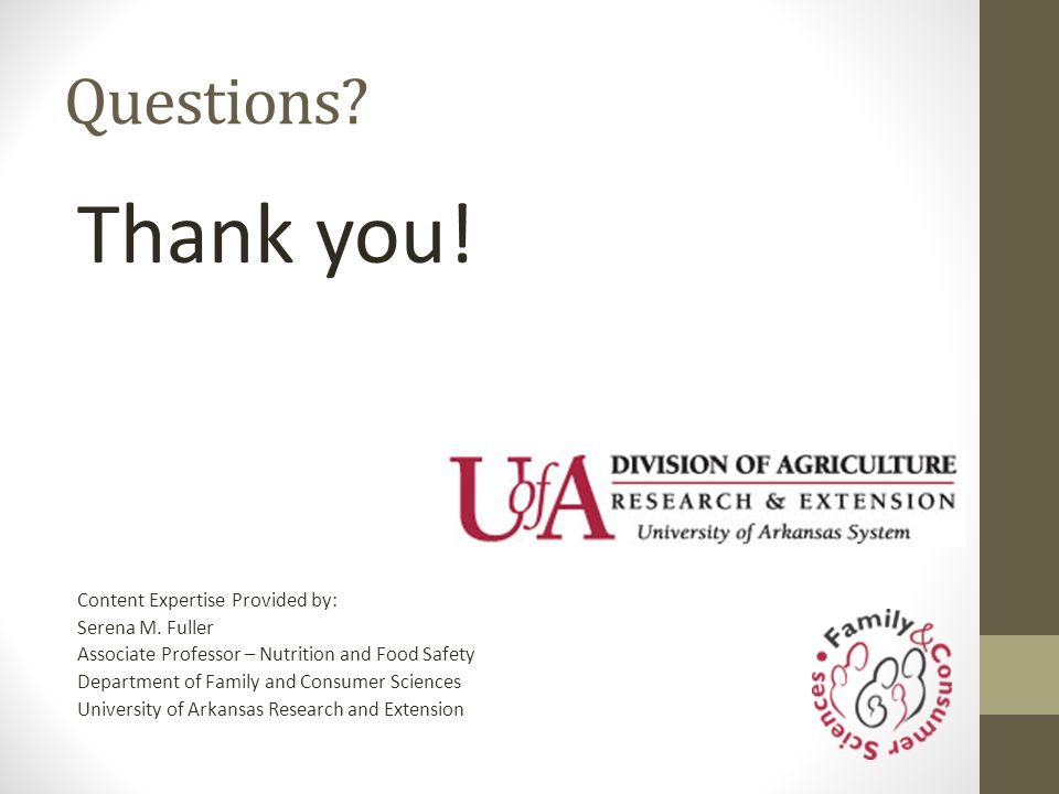 Thank you! Questions Content Expertise Provided by: Serena M. Fuller