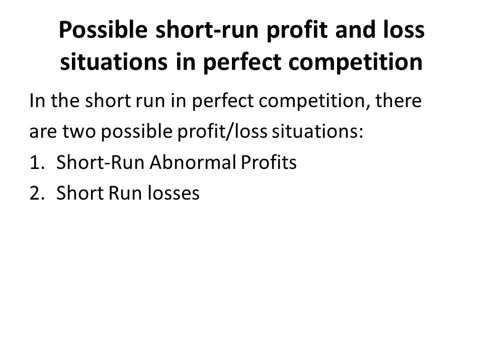 Possible short-run profit and loss situations in perfect competition