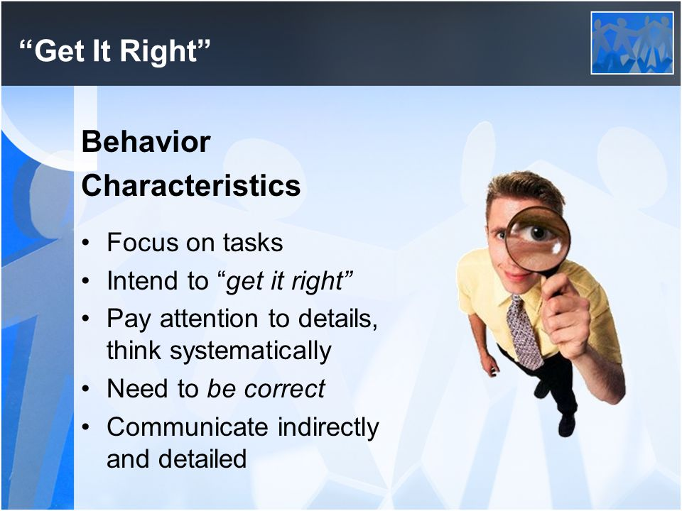 Get It Right Behavior Characteristics Focus on tasks