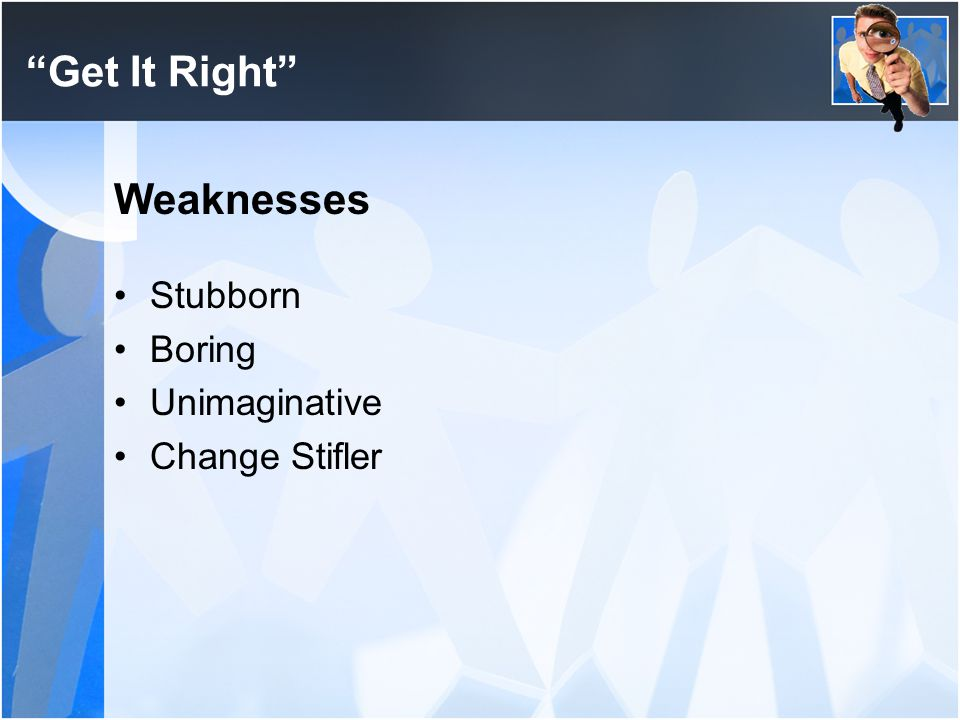 Get It Right Weaknesses Stubborn Boring Unimaginative Change Stifler