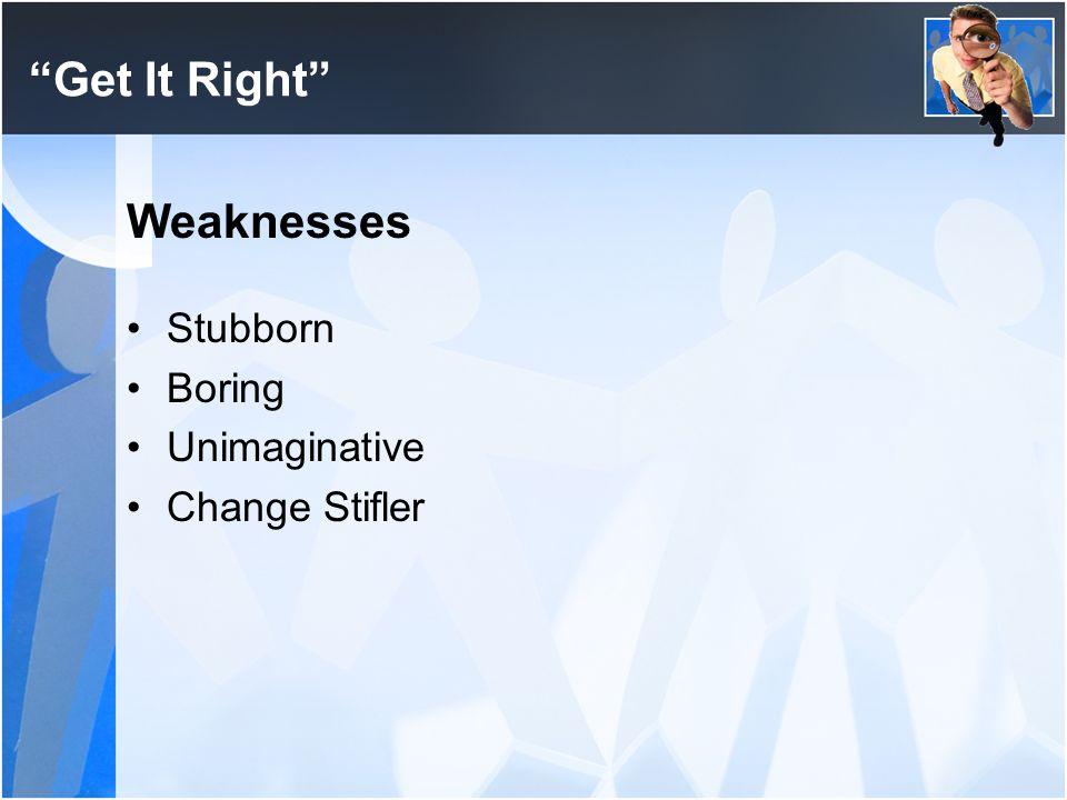 Get It Right Weaknesses Stubborn Boring Unimaginative Change Stifler