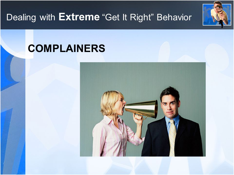 Dealing with Extreme Get It Right Behavior